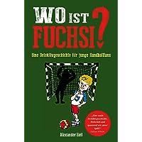 Wo ist Fuchsi?: Eine Handball - Detektivgeschichte für Kinder