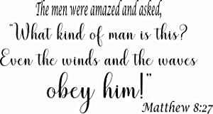 """Matthew 8:27 The Men were Amazed and Asked,""""What Kind of Man is This? Even The Winds and The Waves Obey Him."""" 11 x 22 Vinyl Wall Art Decal by Scripture Wall Art.Great Gift, Easy to Apply"""