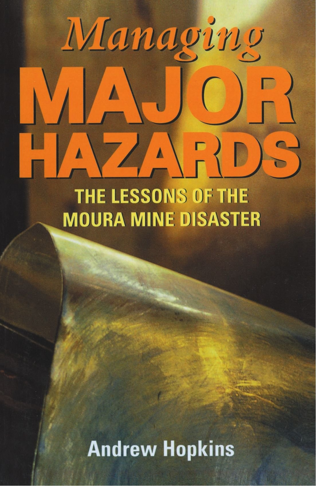 Managing Major Hazards: The Lessons of the Moura Mine Disaster