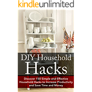 DIY Household Hacks: Discover 150 Simple and Effective Household Hacks to Increase Productivity and Save Time and Money…