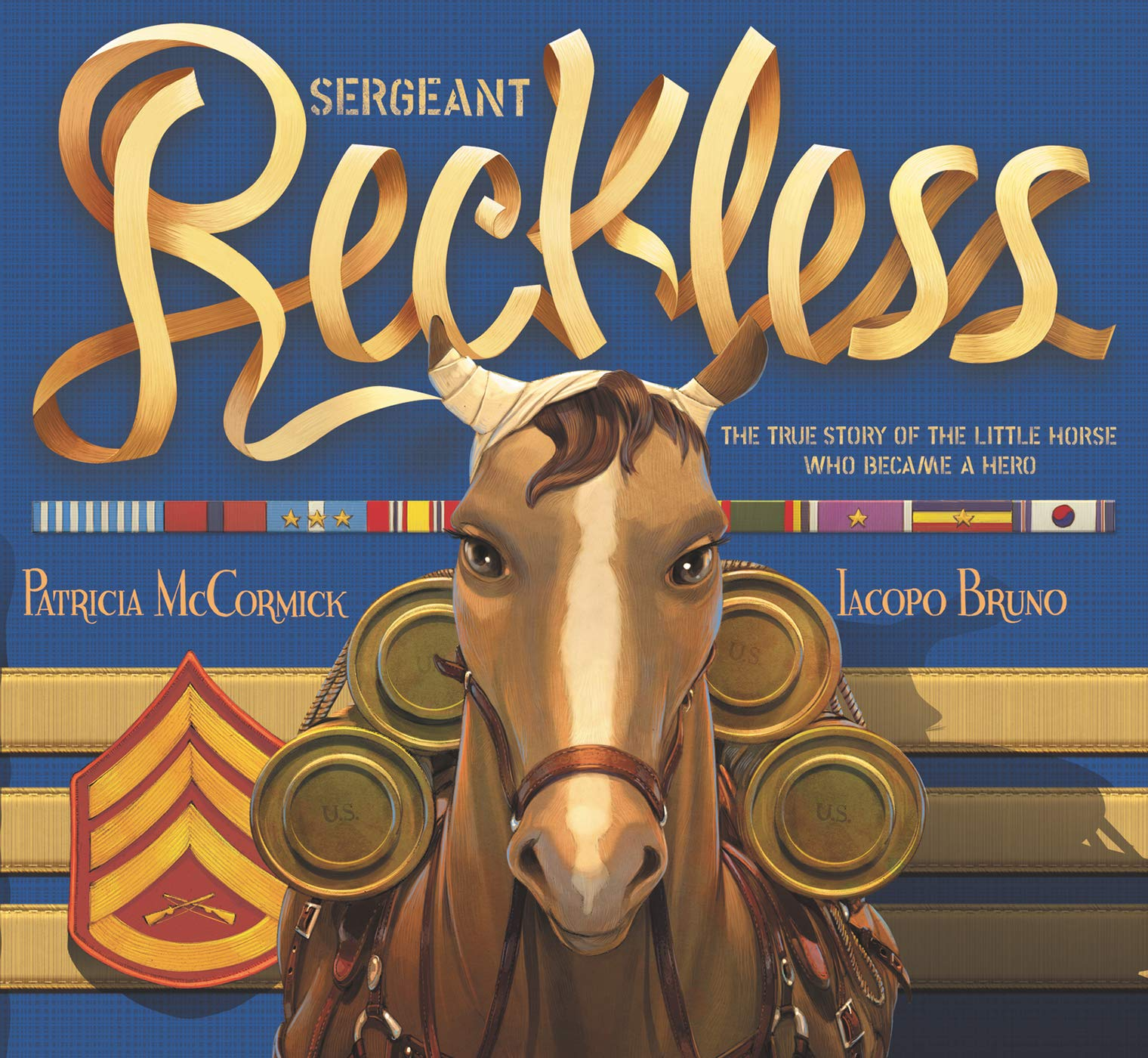 Sergeant Reckless: The True Story of the Little Horse Who Became a Hero:  McCormick, Patricia, Bruno, Iacopo: 9780062292605: Amazon.com: Books