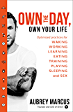 Own the Day, Own Your Life: Optimised practices for waking, working, learning, eating, training, playing, sleeping and sex (English Edition)