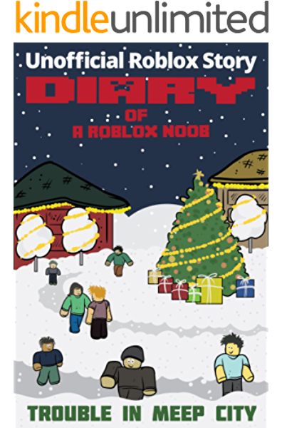 Diary Of A Roblox Noob Christmas Trouble In Meep City Kindle