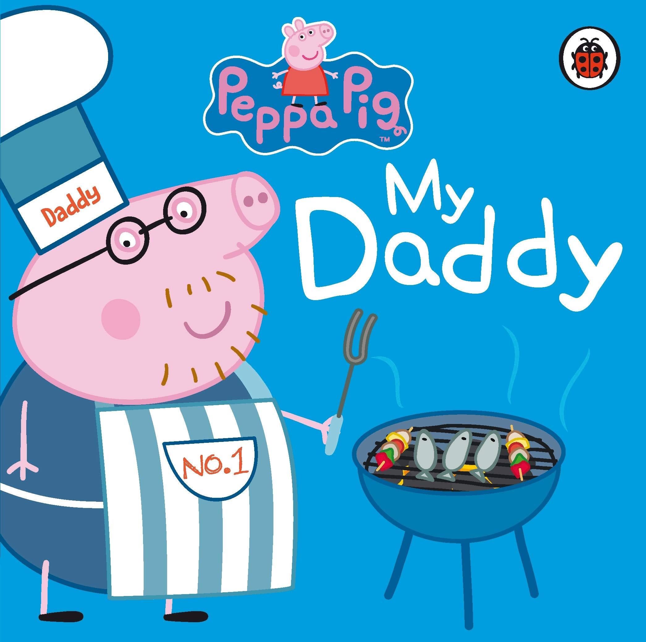 Peppa Pig My Daddy Amazon Co Uk Peppa Pig Books