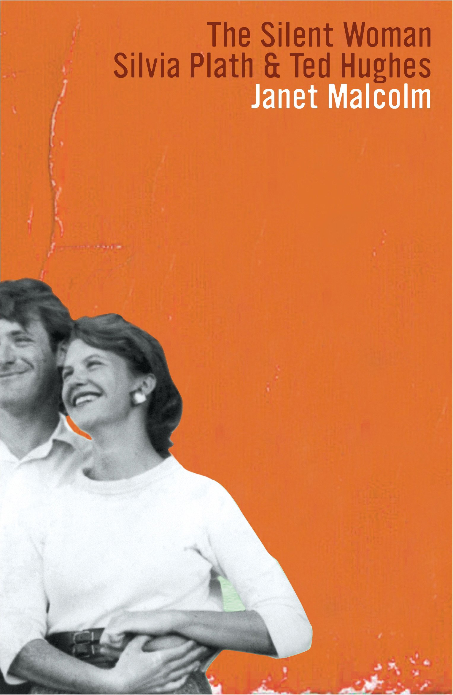 The Silent Woman: Sylvia Plath And Ted Hughes (Granta Editions)