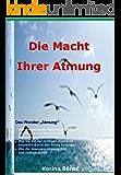 """Die Macht Ihrer Atmung!: Richtiges Atmen wirkt """"WUNDER""""!"""