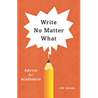 Write No Matter What: Advice for Academics (Chicago Guides to Writing, Editing, and Publishing) (English Edition)