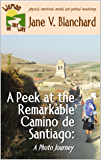 A Peek at the Remarkable Camino de Santiago: A Photo Journey (Woman On Her Way Book 4)