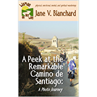 A Peek at the Remarkable Camino de Santiago: A Photo Journey (Woman On Her Way Book 4) (English Edition)