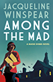 Among the Mad: A dramatic case for psychologist and sleuth Maisie (Maisie Dobbs Mysteries Series Book 6)
