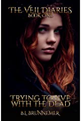 Trying To Live With The Dead (The Veil Diaries Book 1) Kindle Edition