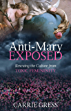 The Anti-Mary Exposed: Rescuing the Culture from Toxic Femininity