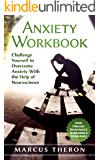 Anxiety Workbook: Challenge Yourself to Overcome Anxiety with the Help of Neuroscience (Contains 2 Manuscripts: Overcome Anxiety & Use Neuroscience to Overcome Anxiety)