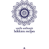 Uncle Anthony's Hokkien Recipes (Heritage Cookbook)