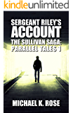 Sergeant Riley's Account (The Sullivan Saga: Parallel Tales Book 1)