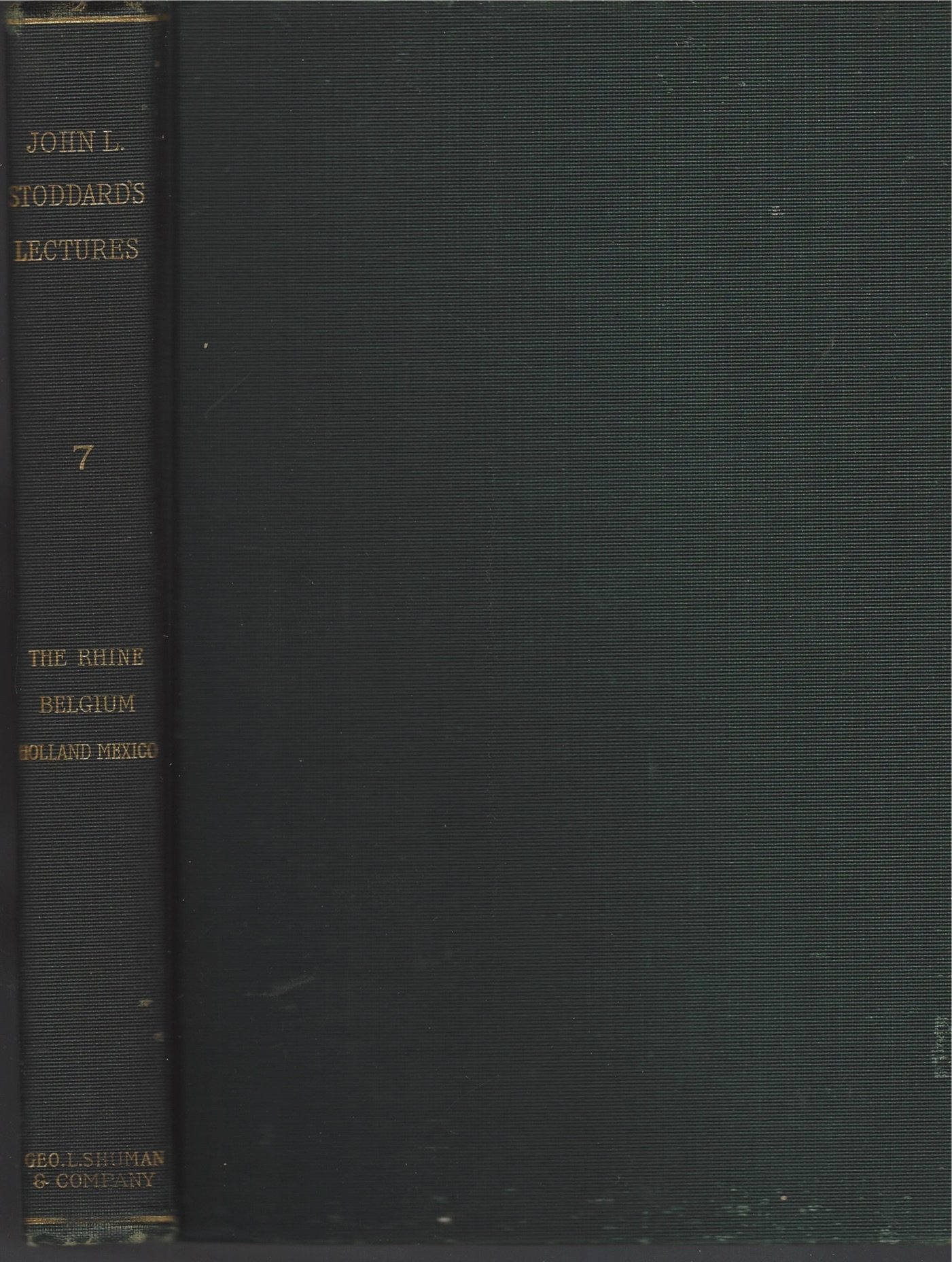JOHN L. STODDARD'S LECTURES, VOLUME 7, COMPLETE IN TEN VOLUMES, VOLUME 7, THE RHINE BELGIUM HOLLAND MEXICO