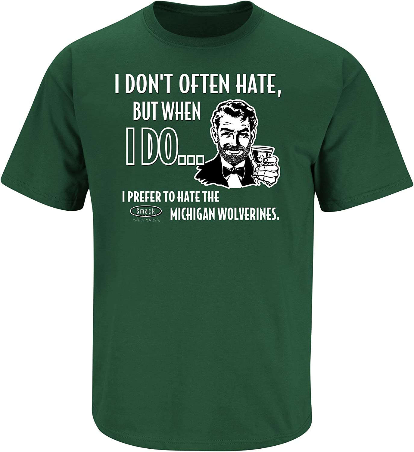 Smack Apparel Michigan State Football Fans I Dont Often Hate Stay Victorious Anti-Wolverine Green T-Shirt S-3X