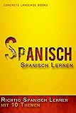 Richtig Spanisch Lernen: 10 Themen zur Sprachbeherrschung (Spanischkurs für Anfänger | Fortgeschrittene)