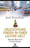 Erleuchtung finden in einer lauten Welt: Buddhas Botschaft für den Westen
