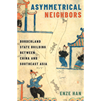 Asymmetrical Neighbors: Borderland State Building between China and Southeast Asia