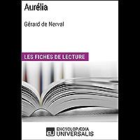 Aurélia de Gérard de Nerval: Les Fiches de lecture d'Universalis (French Edition)