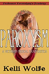 Paroxysm: A Victorian Medical Exam Erotica (Professor Feversham's Academy of Young Women's Correctional Education Book 3) Kindle Edition