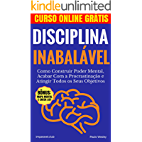Disciplina Inabalável: Como Construir Poder Mental, Acabar Com a Procrastinação e Atingir Todos os Seus Objetivos (Imparavel.club Livro 5)