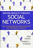 Driving Results Through Social Networks: How Top Organizations Leverage Networks for Performance and Growth (J–B US non–Franchise Leadership)