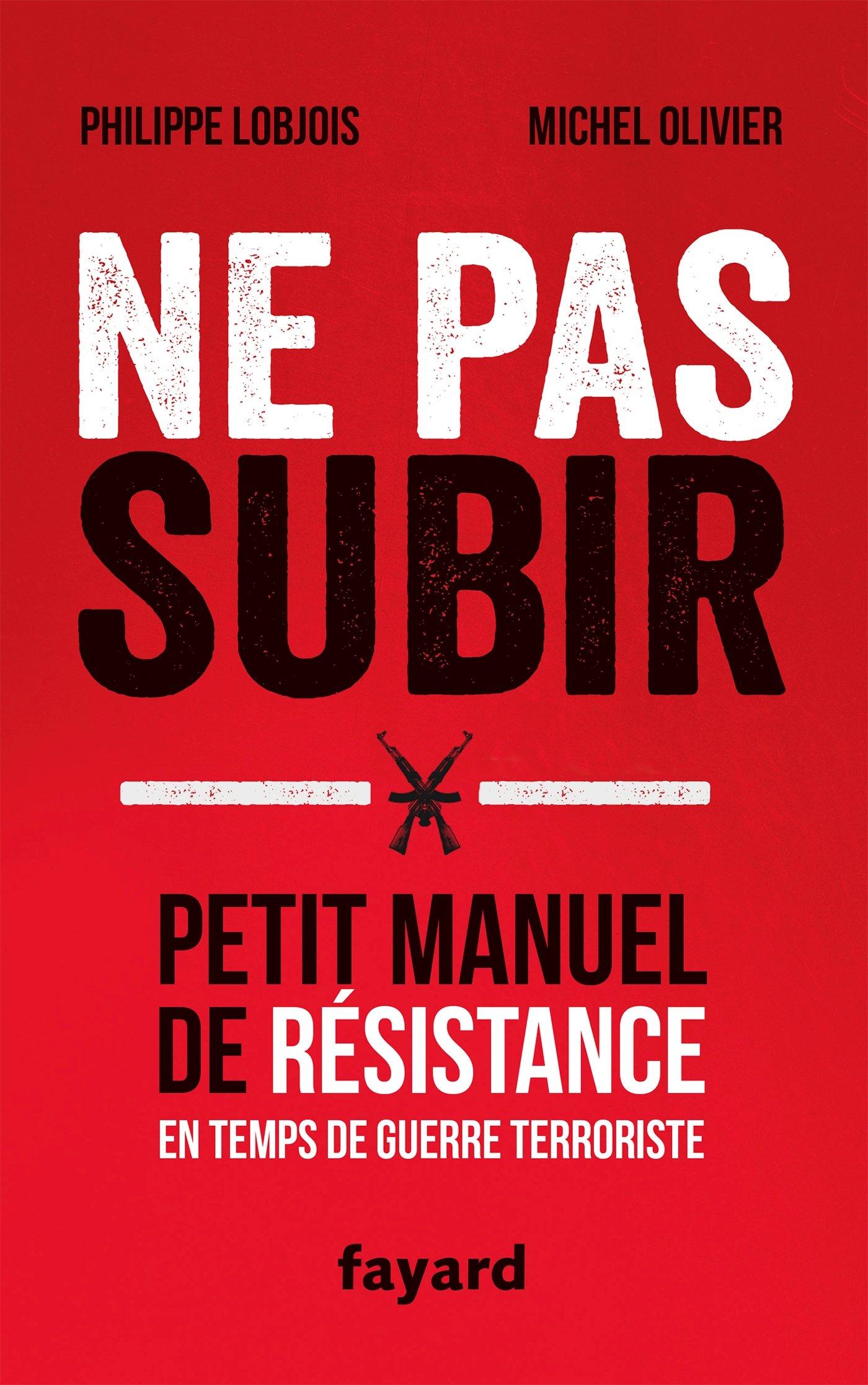 Amazon Fr Ne Pas Subir Petit Manuel De Resistance En Temps De Guerre Terroriste Lobjois Philippe Olivier Michel Livres