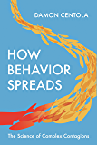 How Behavior Spreads: The Science of Complex Contagions (Princeton Analytical Sociology Series)