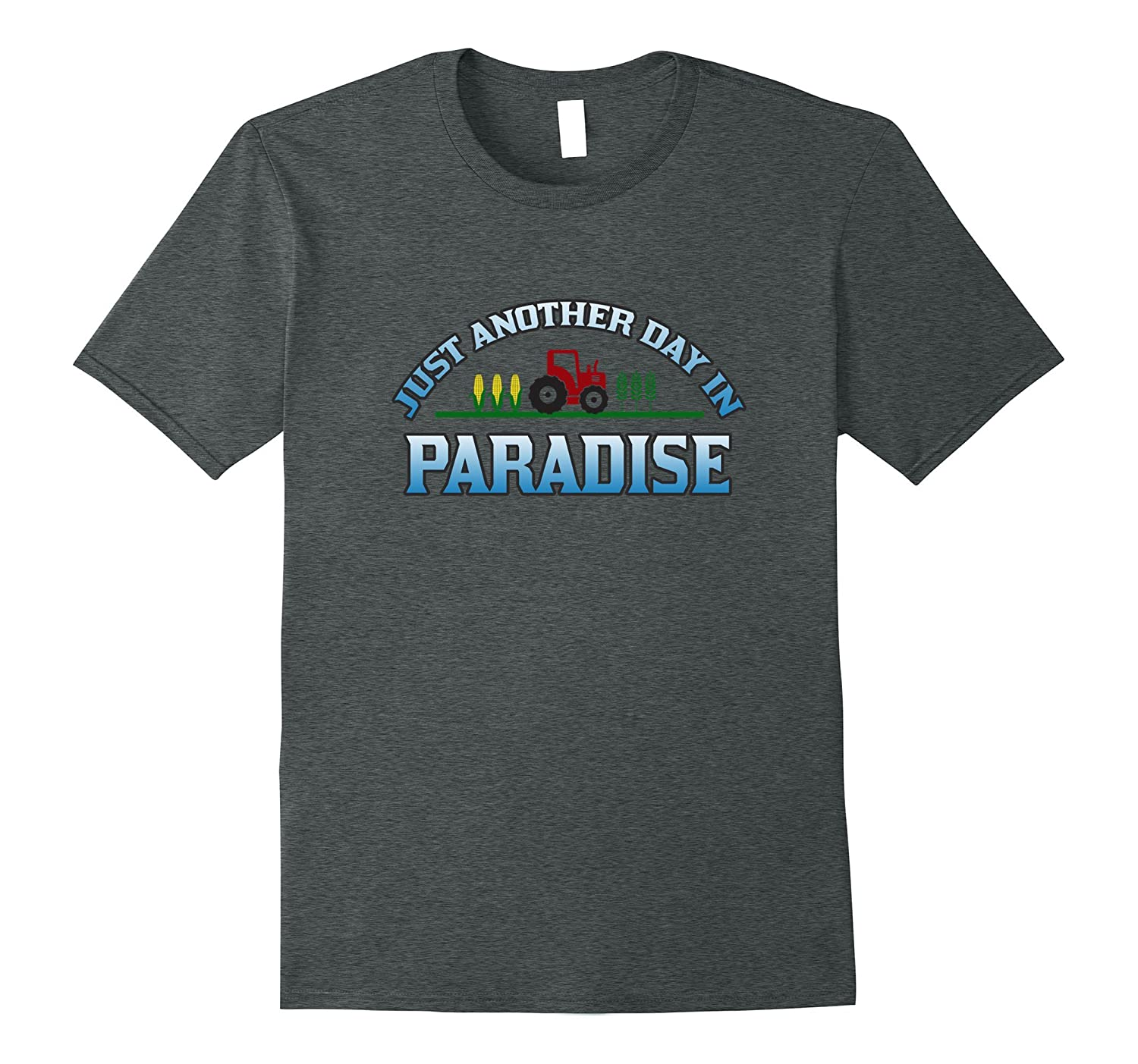 Just Another Day in Paradise – funny farm tractor t-shirt