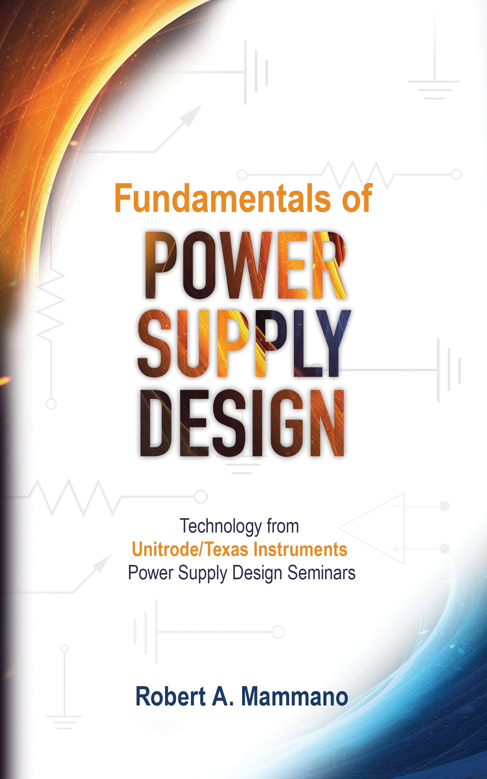 Fundamentals of Power Supply Design: Robert A  Mammano