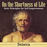 On the Shortness of Life: Stoic Principles for Self-Improvement