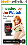 Invaded by the iWatch: An Erotic Short Story (Digital Desires Book 3)