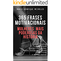 365 frases motivacionais das Mulheres Mais poderosas da história: Mulheres Mais Poderosas da História