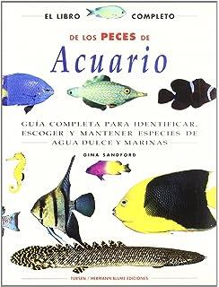El libro completo de los peces de acuario : guía completa para identificar, escoger y