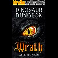 Wrath: A LitRPG Dungeon Core Adventure (Dinosaur Dungeon Book 1)