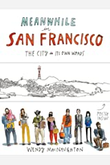 Meanwhile in San Francisco: The City in its Own Words Kindle Edition
