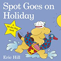 Spot Goes On Holiday (Spot - Original Lift The