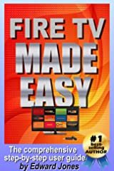 Amazon Fire TV Made Easy: A comprehensive step-by-step users guide for Amazon Fire TV Kindle Edition