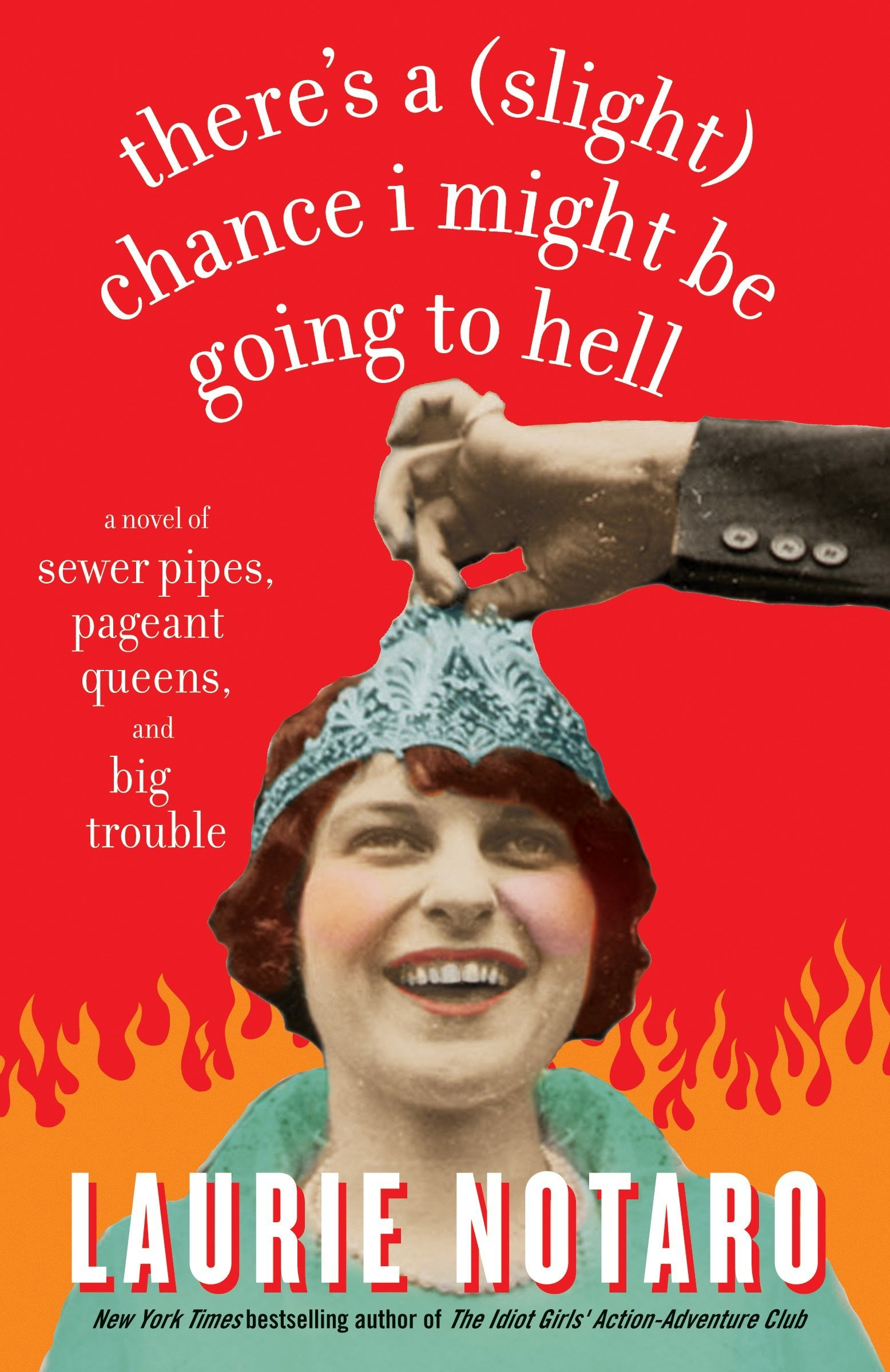 Download There's a (Slight) Chance I Might Be Going to Hell: A Novel of Sewer Pipes, Pageant Queens, and Big Trouble pdf epub
