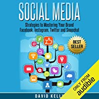 Social Media: Strategies to Mastering Your Brand: Facebook, Instagram, Twitter and Snapchat
