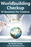 Worldbuilding Checkup: 50 Questions For Creatives (The Way With Worlds Series)