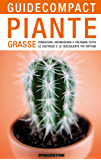 Piante grasse: Conoscere, riconoscere e coltivare tutte le cactacee e le succulente più diffuse (Guide compact)