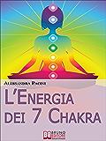 L'Energia dei 7 Chakra. Come Riscoprire l'Energia Fisica Attraverso gli Esercizi di Meditazione. (Ebook Italiano - Anteprima Gratis): Come Riscoprire l'Energia ... Attraverso gli Esercizi di Meditazione