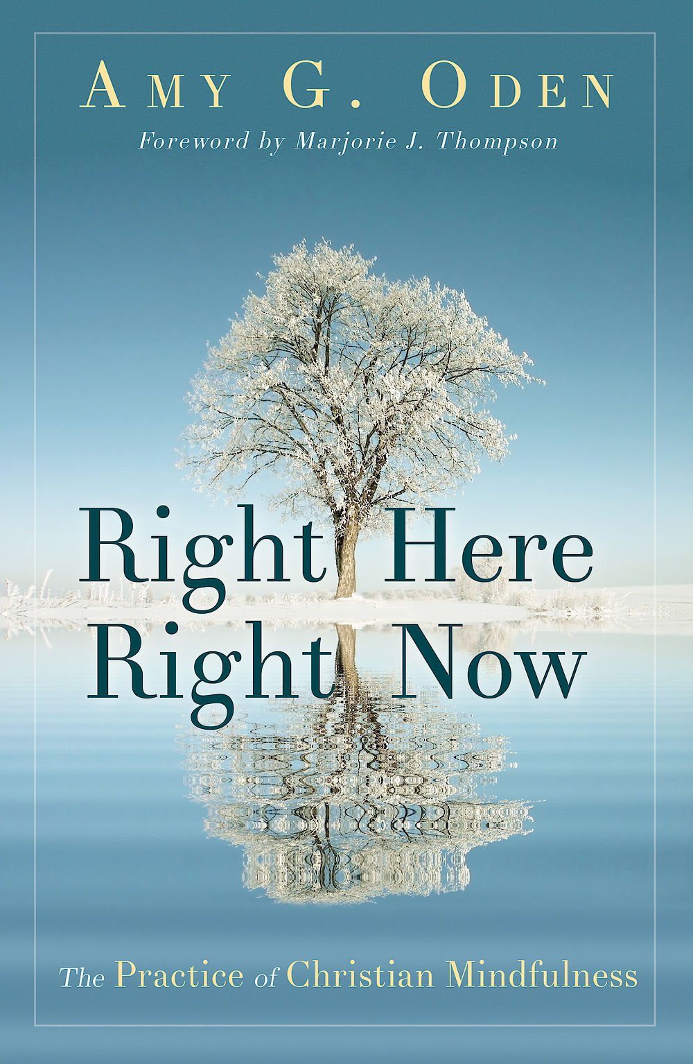 Right Here Right Now The Practice Of Christian Mindfulness Amy G