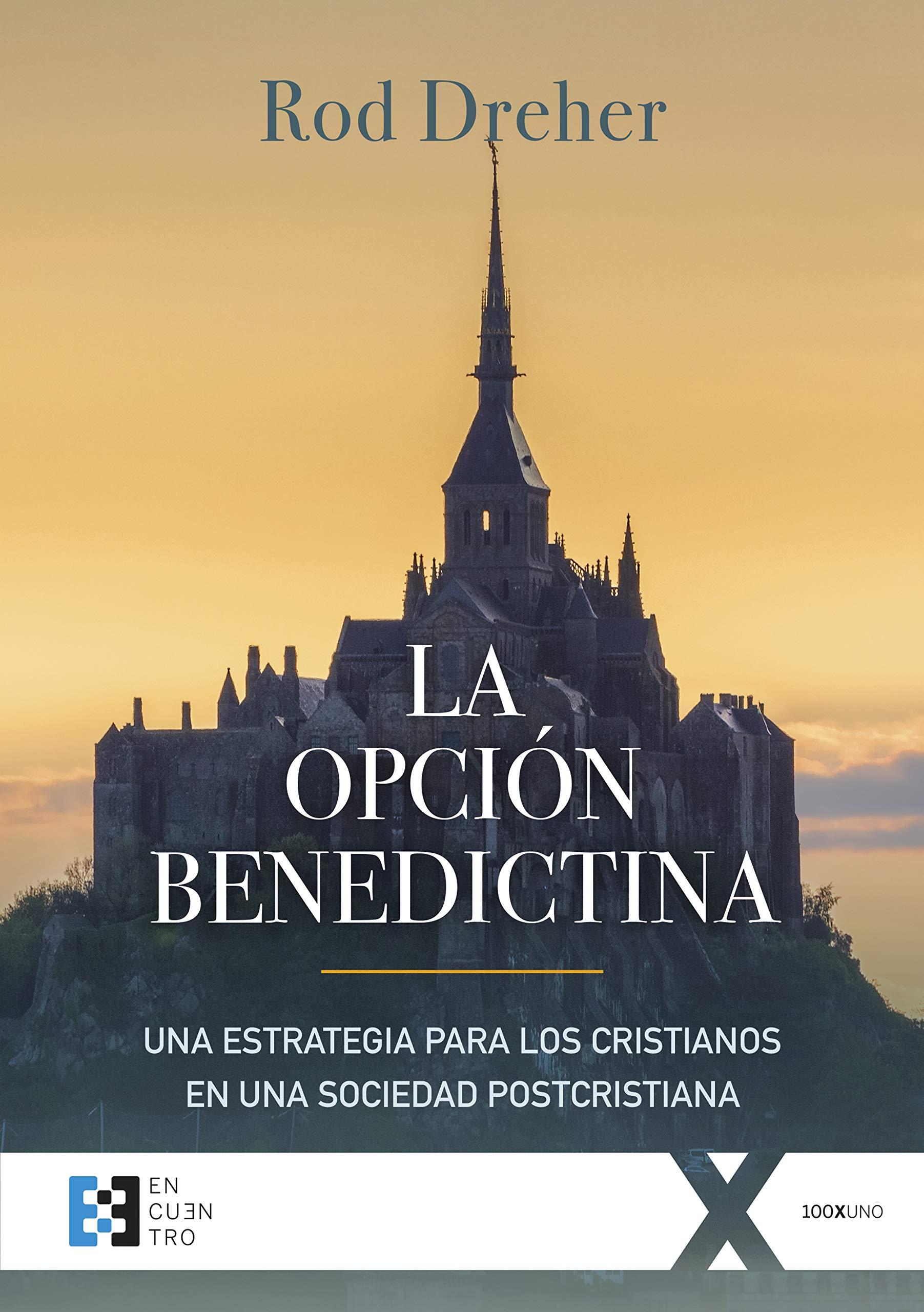 La opción benedictina: Una estrategia para los cristianos en una sociedad postcristiana (100XUNO nº 38)