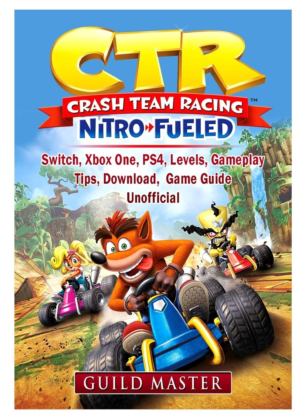 CTR Crash Team Racing Nitro Fueled, Switch, Xbox One, PS4, Levels, Gameplay, Tips, Download, Game Guide Unofficial: Amazon.es: Master, Guild: Libros en idiomas extranjeros