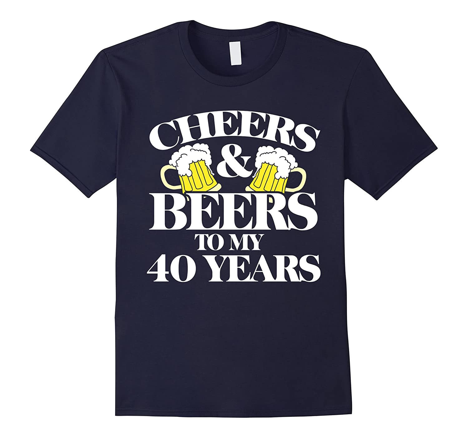 Cheers and Beers to my 40 years shirt 40th birthday t-shirt-BN