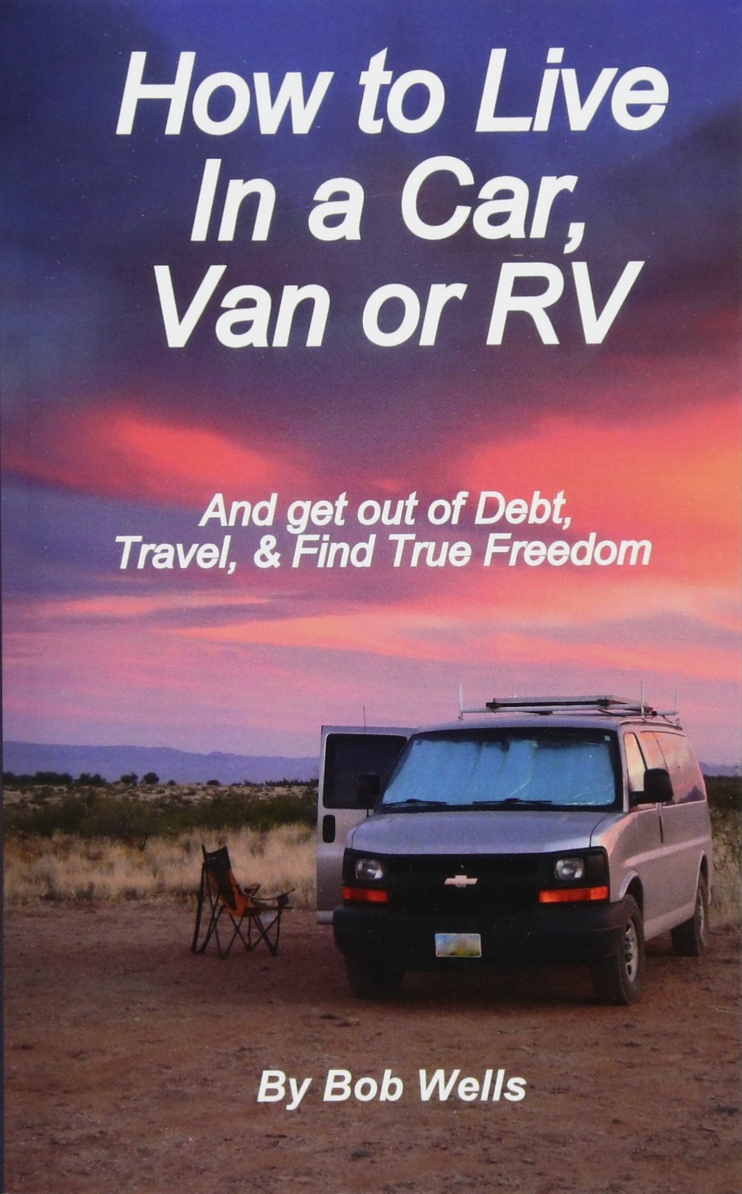 Download How to Live In a Car, Van, or RV: And Get Out of Debt, Travel, and Find True Freedom pdf